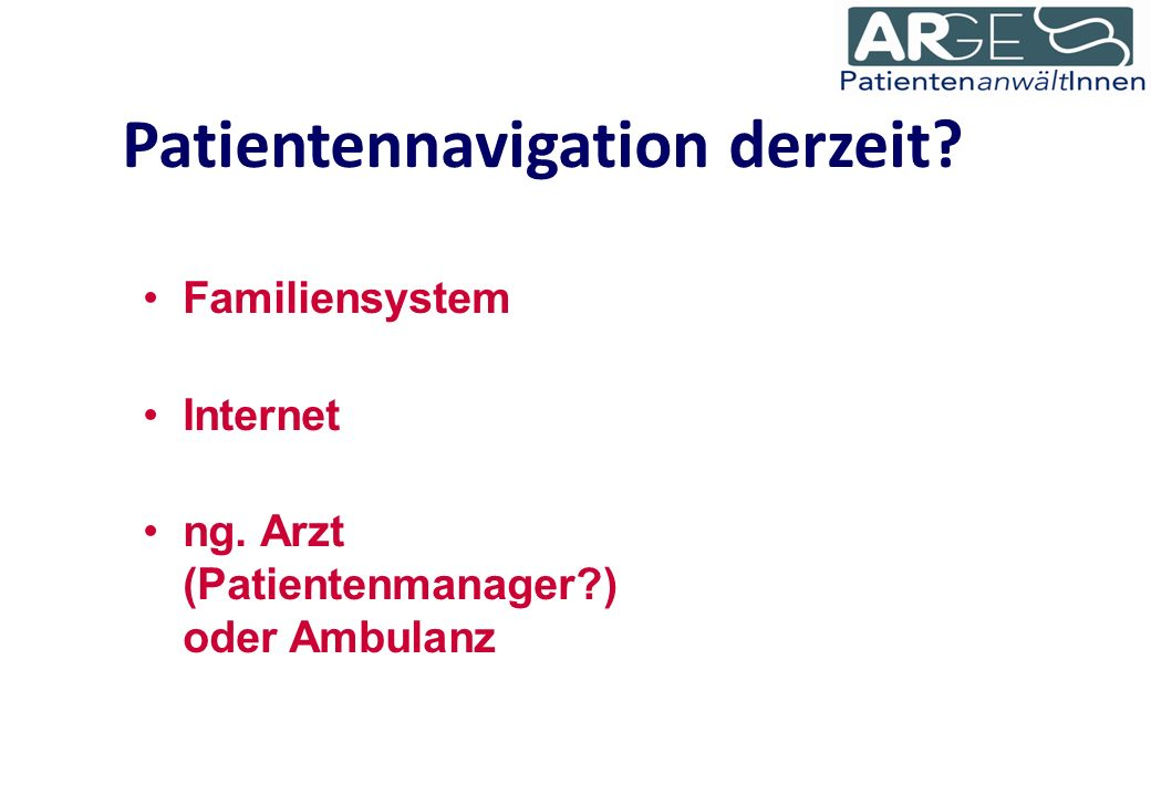 Patientennavigation derzeit Familiensystem Internet ng. Arzt (Patientenmanager ) oder Ambulanz