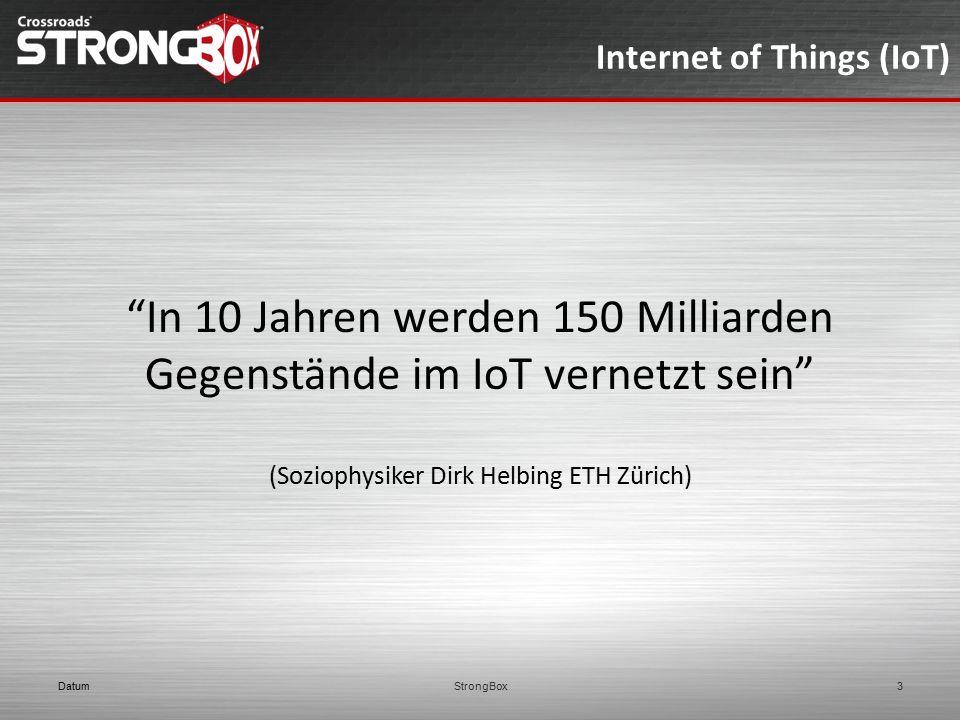 """Internet of Things (IoT) """"In 10 Jahren werden 150 Milliarden Gegenstände im IoT vernetzt sein"""" (Soziophysiker Dirk Helbing ETH Zürich) DatumStrongBox3"""
