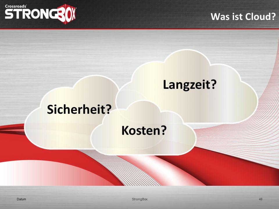 Was ist Cloud? Sicherheit? Kosten? Langzeit? 48DatumStrongBox