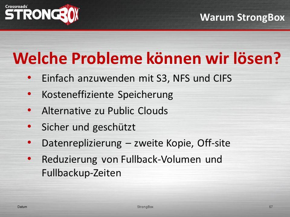 Warum StrongBox Welche Probleme können wir lösen? Einfach anzuwenden mit S3, NFS und CIFS Kosteneffiziente Speicherung Alternative zu Public Clouds Si