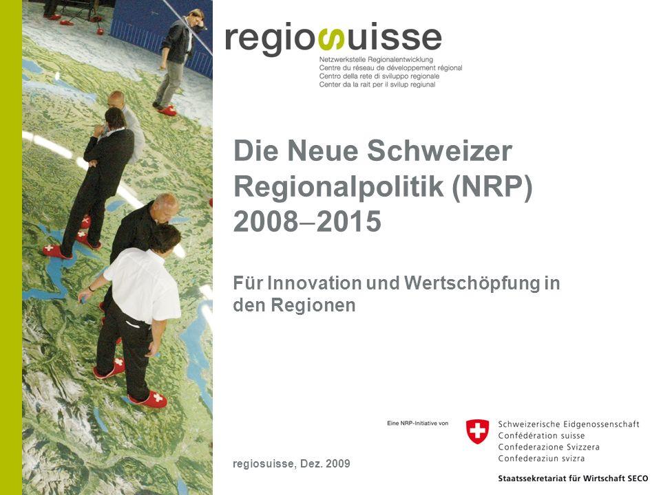 Die Neue Schweizer Regionalpolitik (NRP) 2008  2015 Für Innovation und Wertschöpfung in den Regionen regiosuisse, Dez.