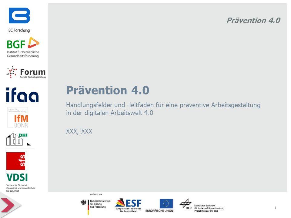 Prävention 4.0 Handlungsfelder und -leitfaden für eine präventive Arbeitsgestaltung in der digitalen Arbeitswelt 4.0 XXX, XXX 1 Hier käme dann unser L