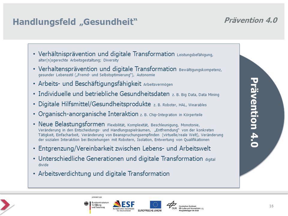 """Prävention 4.0 Handlungsfeld """"Gesundheit"""" Prävention 4.0 Verhältnisprävention und digitale Transformation Leistungsbefähigung, alter(n)sgerechte Arbei"""