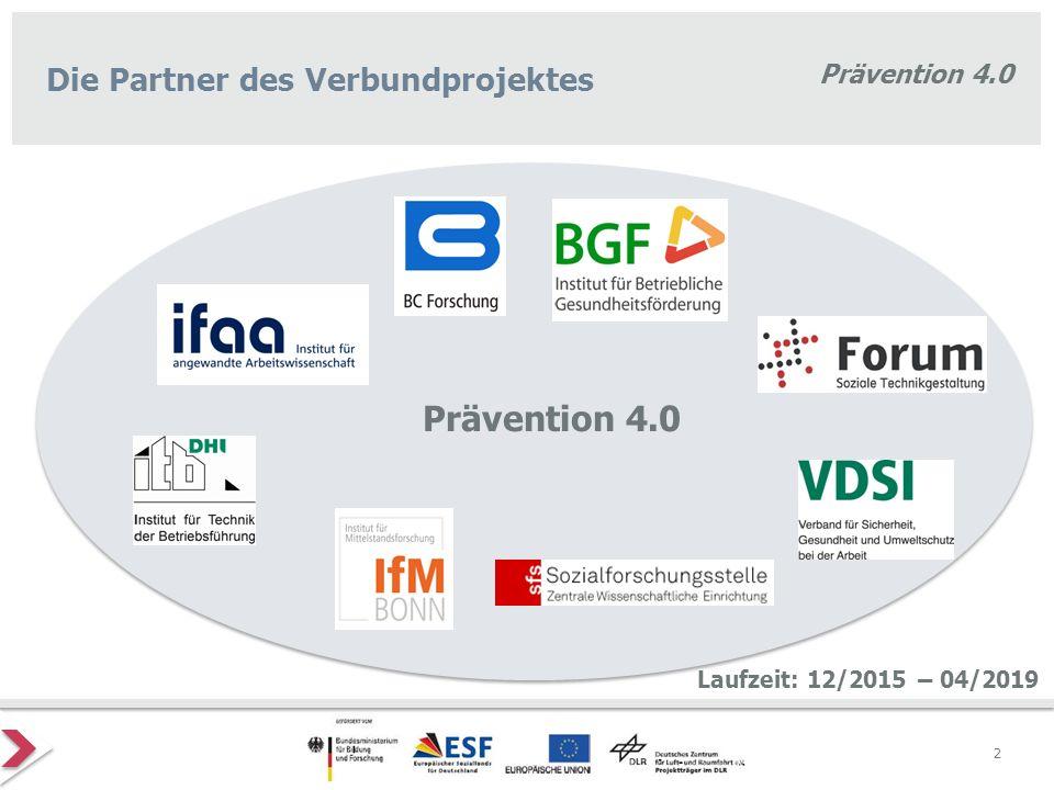Prävention 4.0 2 Die Partner des Verbundprojektes Prävention 4.0 Laufzeit: 12/2015 – 04/2019 Hab ein passenderes Logo eingefügt - super