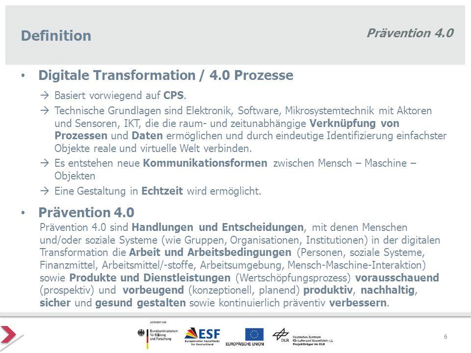 Prävention 4.0 Digitale Transformation / 4.0 Prozesse 6 Definition Prävention 4.0 Prävention 4.0 sind Handlungen und Entscheidungen, mit denen Mensche
