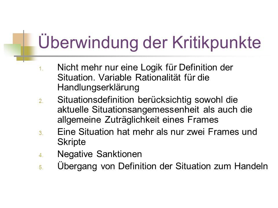 Überwindung der Kritikpunkte 1.Nicht mehr nur eine Logik für Definition der Situation.