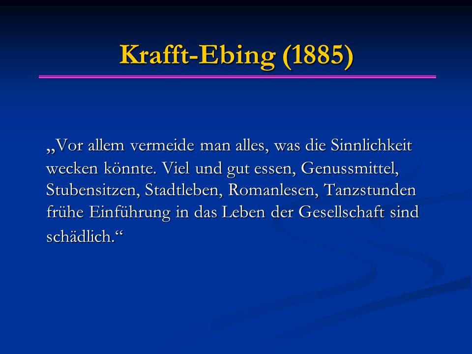 """Krafft-Ebing (1885) """" Vor allem vermeide man alles, was die Sinnlichkeit wecken könnte. Viel und gut essen, Genussmittel, Stubensitzen, Stadtleben, Ro"""