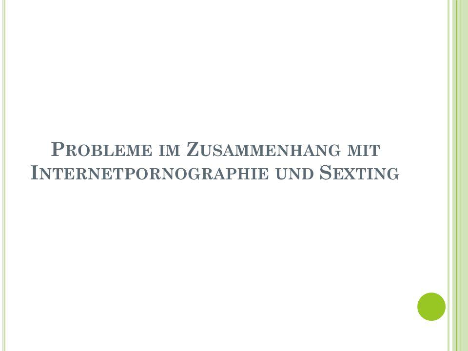 P ROBLEME IM Z USAMMENHANG MIT I NTERNETPORNOGRAPHIE UND S EXTING