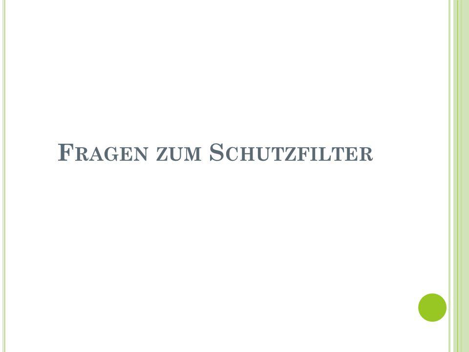 F RAGEN ZUM S CHUTZFILTER