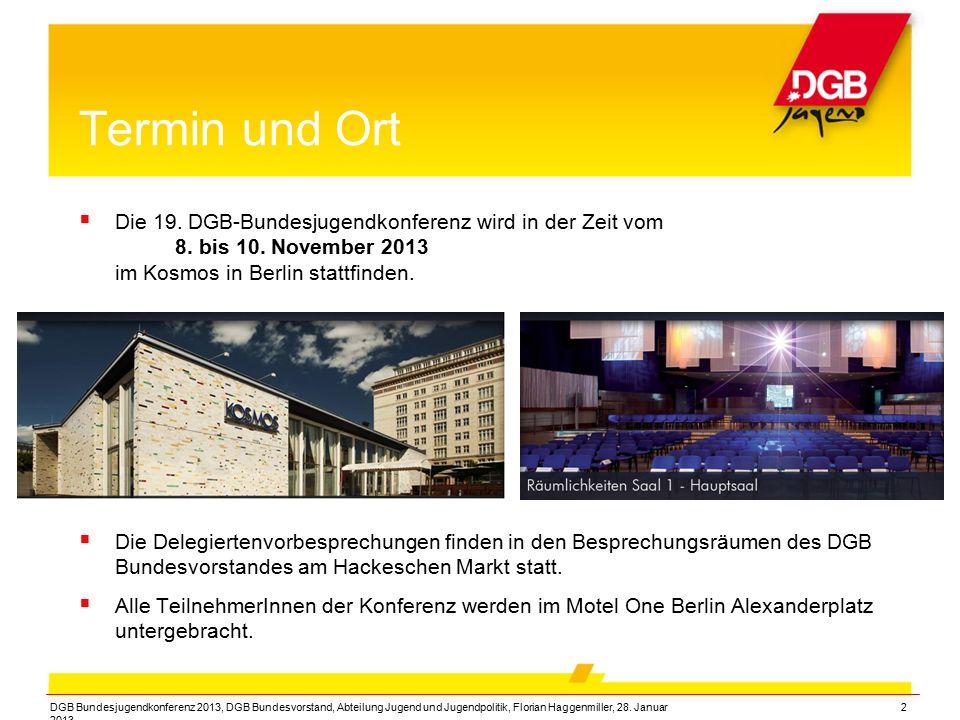 2 Termin und Ort  Die 19. DGB-Bundesjugendkonferenz wird in der Zeit vom 8. bis 10. November 2013 im Kosmos in Berlin stattfinden.  Die Delegiertenv