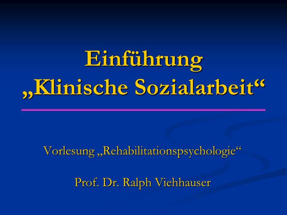 """Einführung """"Klinische Sozialarbeit Vorlesung """"Rehabilitationspsychologie Prof."""