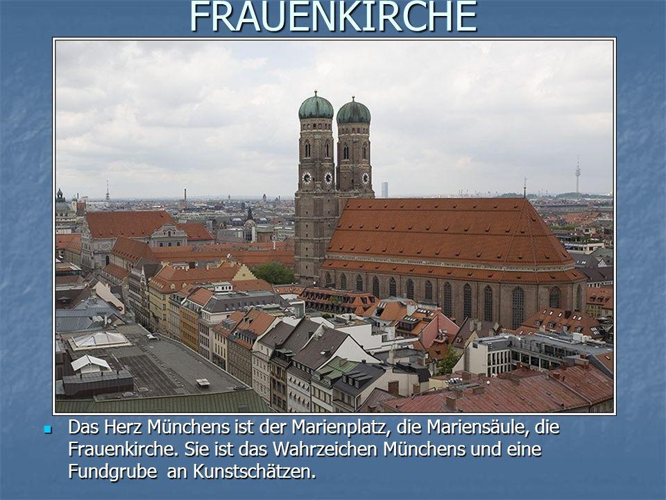 FRAUENKIRCHE Das Herz Münchens ist der Marienplatz, die Mariensäule, die Frauenkirche.