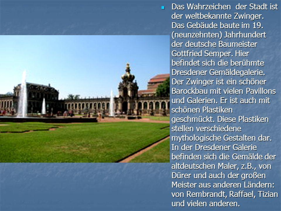 Das Wahrzeichen der Stadt ist der weltbekannte Zwinger.