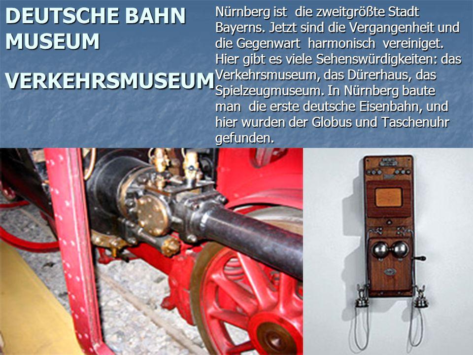 DEUTSCHE BAHN MUSEUM VERKEHRSMUSEUM Nürnberg ist die zweitgrößte Stadt Bayerns.