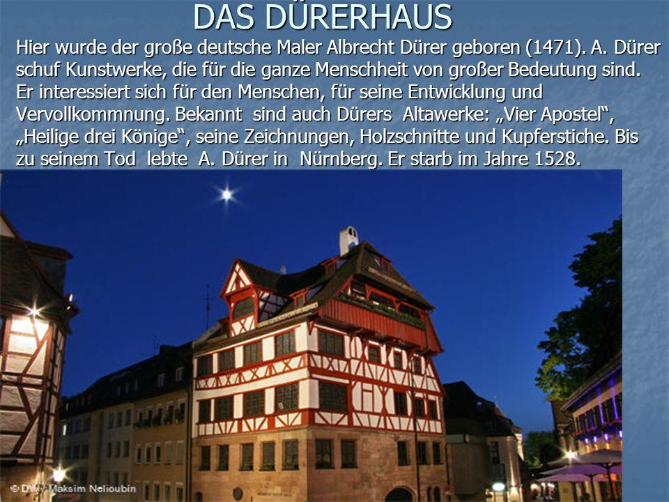 DAS DÜRERHAUS Hier wurde der große deutsche Maler Albrecht Dürer geboren (1471).