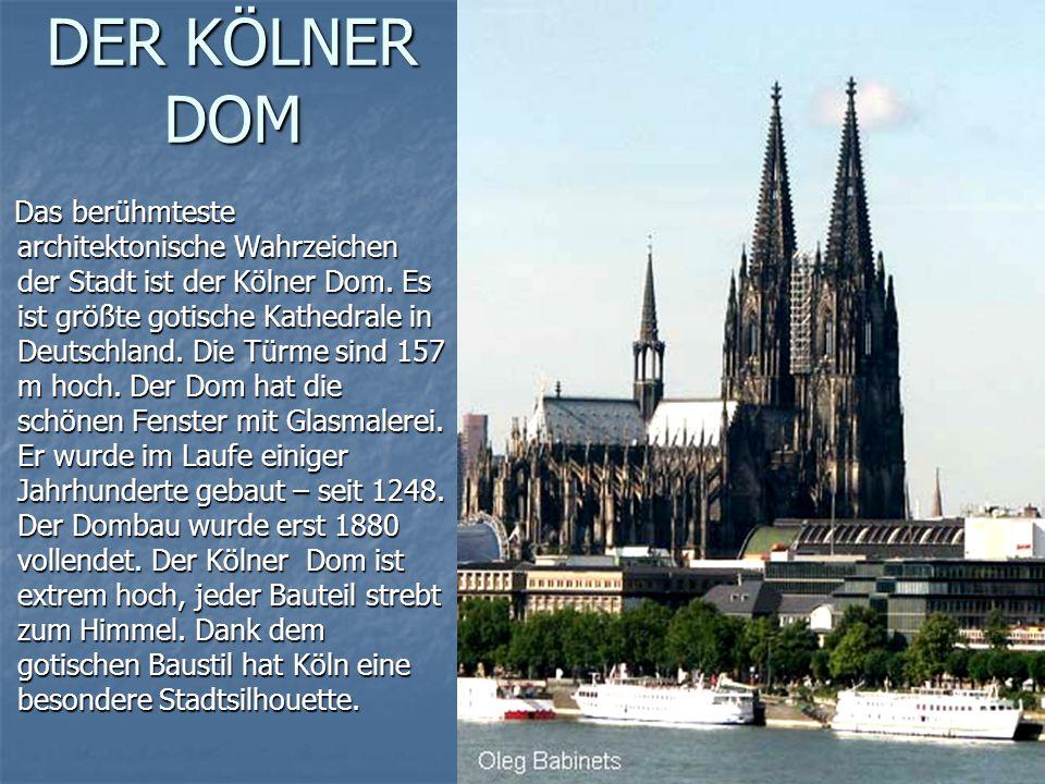 DER KÖLNER DOM Das berühmteste architektonische Wahrzeichen der Stadt ist der Kölner Dom.