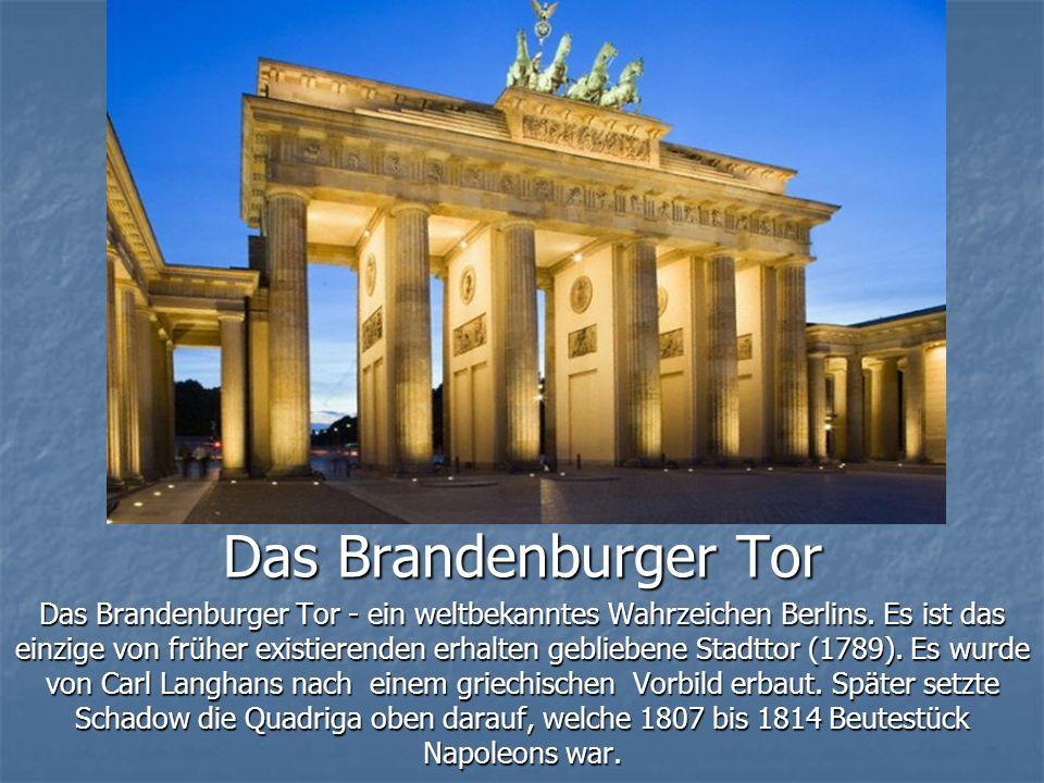 Das Brandenburger Tor Das Brandenburger Tor - ein weltbekanntes Wahrzeichen Berlins.