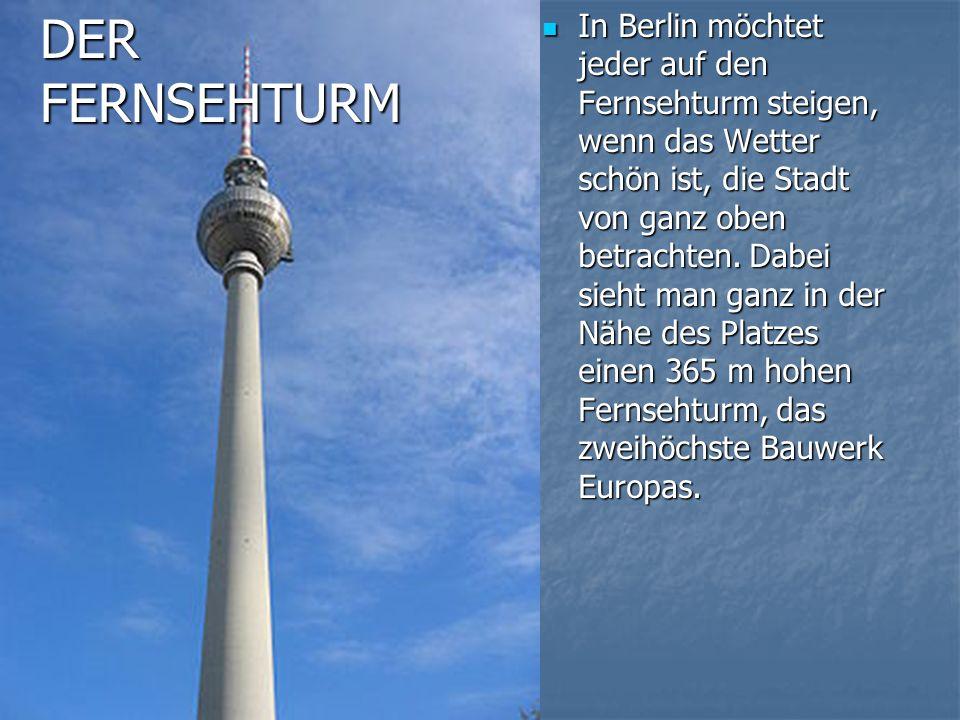 In Berlin möchtet jeder auf den Fernsehturm steigen, wenn das Wetter schön ist, die Stadt von ganz oben betrachten.