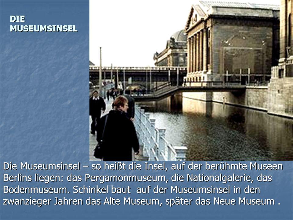 DIE MUSEUMSINSEL Die Museumsinsel – so heißt die Insel, auf der berühmte Museen Berlins liegen: das Pergamonmuseum, die Nationalgalerie, das Bodenmuseum.