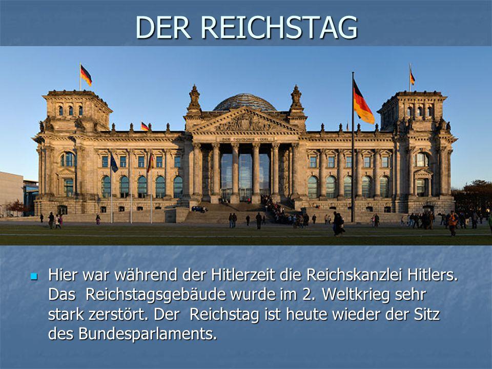 DER REICHSTAG Hier war während der Hitlerzeit die Reichskanzlei Hitlers.