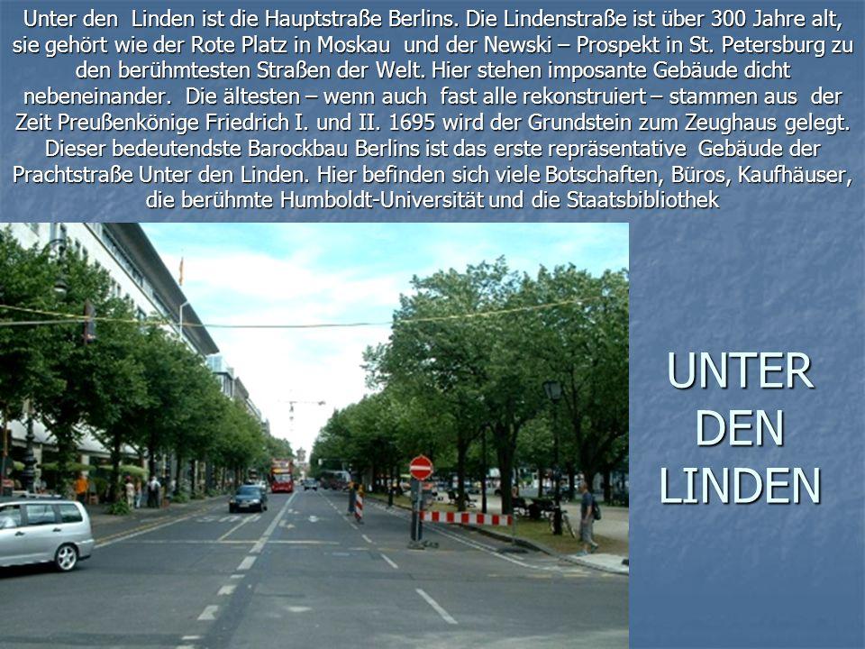 UNTER DEN LINDEN Unter den Linden ist die Hauptstraße Berlins.