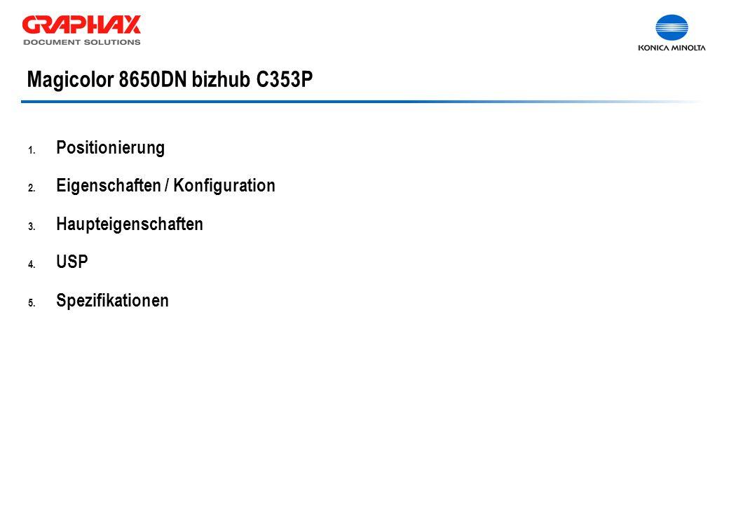 1. Positionierung 2. Eigenschaften / Konfiguration 3. Haupteigenschaften 4. USP 5. Spezifikationen Magicolor 8650DN bizhub C353P