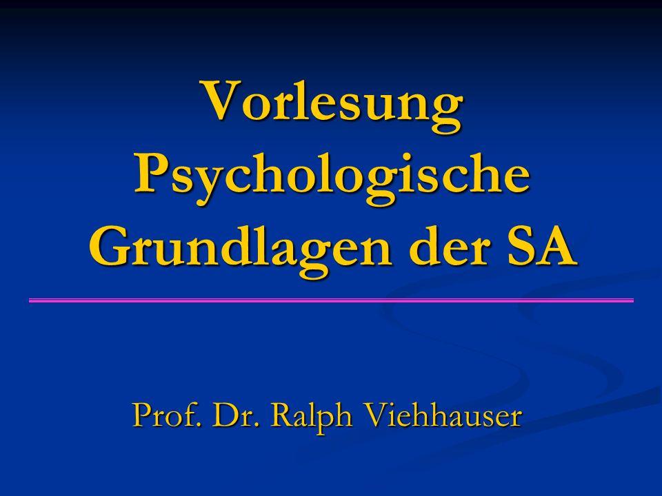 Vorlesung Psychologische Grundlagen der SA Prof. Dr. Ralph Viehhauser