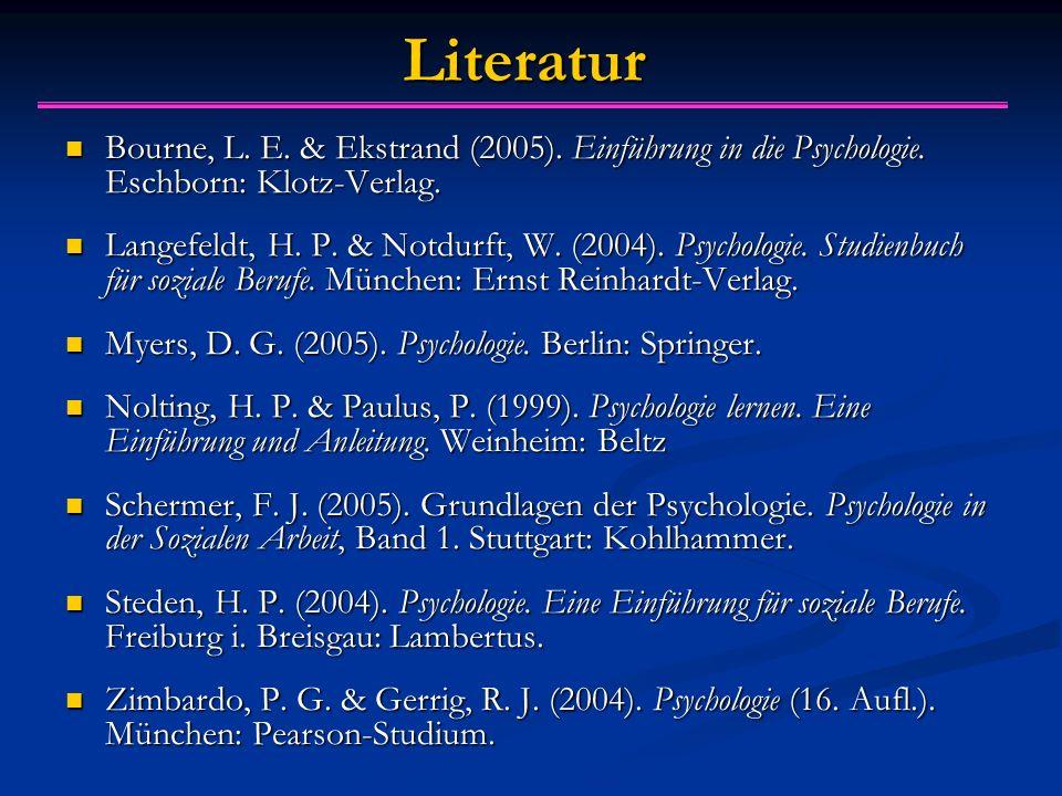 Literatur Bourne, L. E. & Ekstrand (2005). Einführung in die Psychologie. Eschborn: Klotz-Verlag. Bourne, L. E. & Ekstrand (2005). Einführung in die P