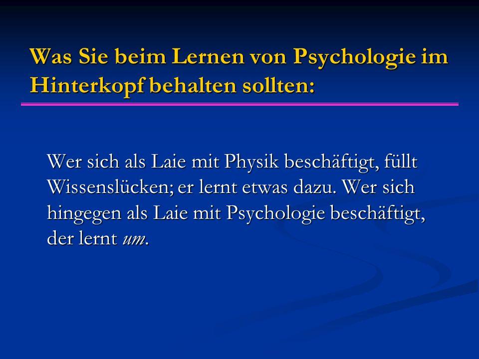 Was Sie beim Lernen von Psychologie im Hinterkopf behalten sollten: Wer sich als Laie mit Physik beschäftigt, füllt Wissenslücken; er lernt etwas dazu.