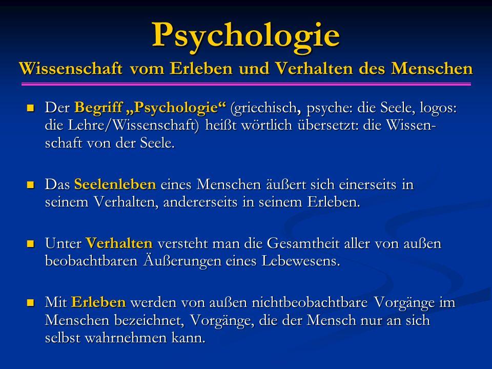 """Psychologie Wissenschaft vom Erleben und Verhalten des Menschen Der Begriff """"Psychologie (griechisch, psyche: die Seele, logos: die Lehre/Wissenschaft) heißt wörtlich übersetzt: die Wissen- schaft von der Seele."""