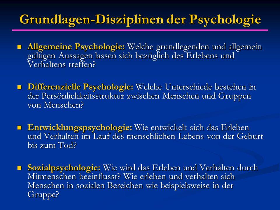 Grundlagen-Disziplinen der Psychologie Allgemeine Psychologie: Welche grundlegenden und allgemein gültigen Aussagen lassen sich bezüglich des Erlebens