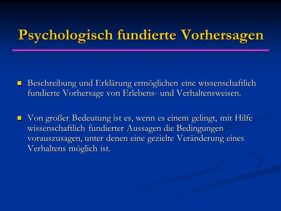 Psychologisch fundierte Vorhersagen Beschreibung und Erklärung ermöglichen eine wissenschaftlich fundierte Vorhersage von Erlebens- und Verhaltensweisen.