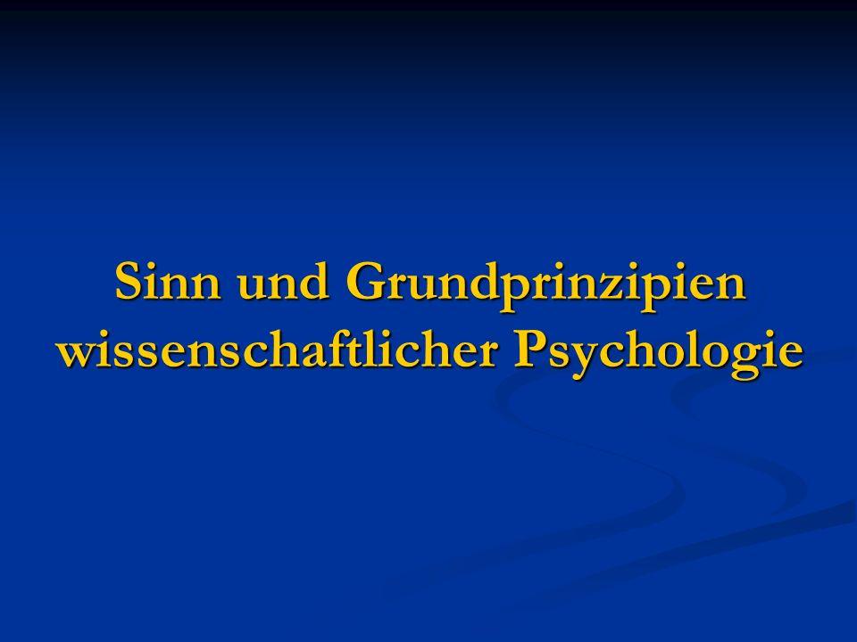 Sinn und Grundprinzipien wissenschaftlicher Psychologie