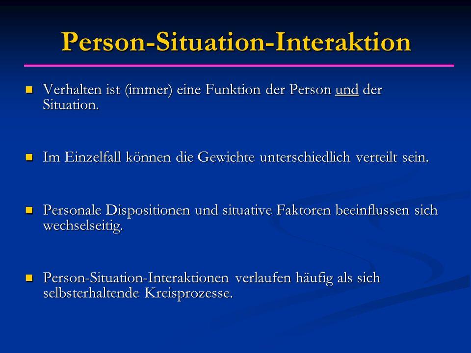 Person-Situation-Interaktion Verhalten ist (immer) eine Funktion der Person und der Situation. Verhalten ist (immer) eine Funktion der Person und der