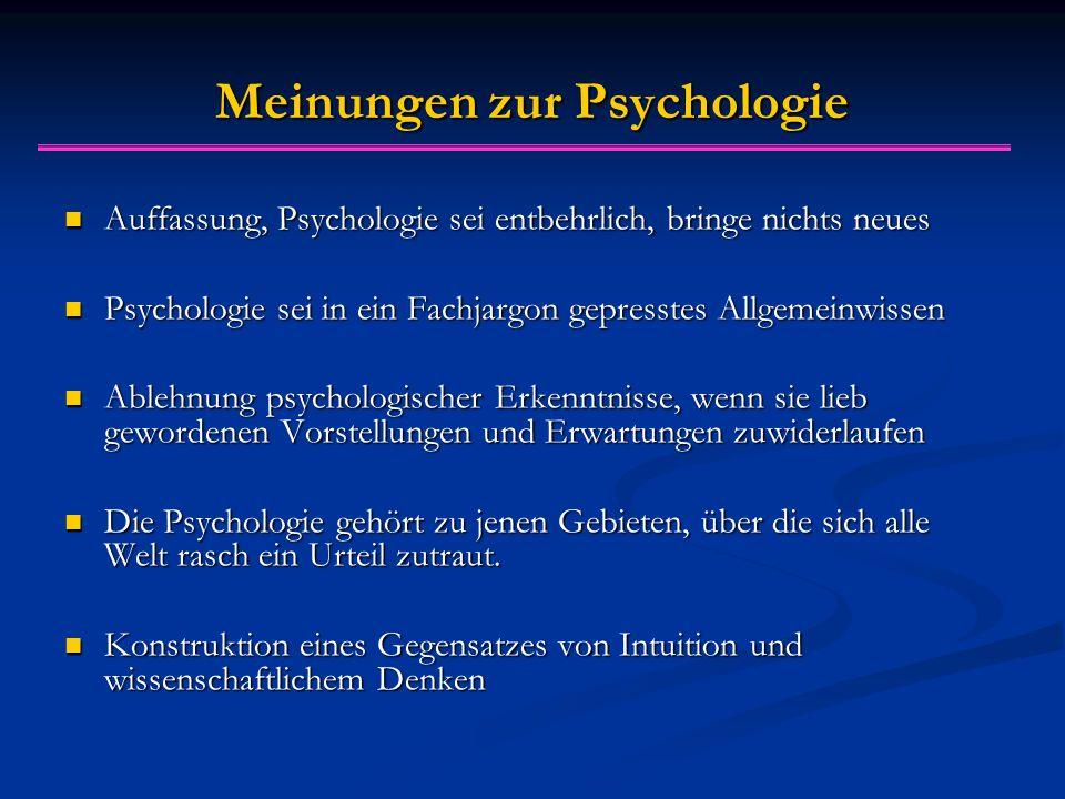 Meinungen zur Psychologie Auffassung, Psychologie sei entbehrlich, bringe nichts neues Auffassung, Psychologie sei entbehrlich, bringe nichts neues Psychologie sei in ein Fachjargon gepresstes Allgemeinwissen Psychologie sei in ein Fachjargon gepresstes Allgemeinwissen Ablehnung psychologischer Erkenntnisse, wenn sie lieb gewordenen Vorstellungen und Erwartungen zuwiderlaufen Ablehnung psychologischer Erkenntnisse, wenn sie lieb gewordenen Vorstellungen und Erwartungen zuwiderlaufen Die Psychologie gehört zu jenen Gebieten, über die sich alle Welt rasch ein Urteil zutraut.