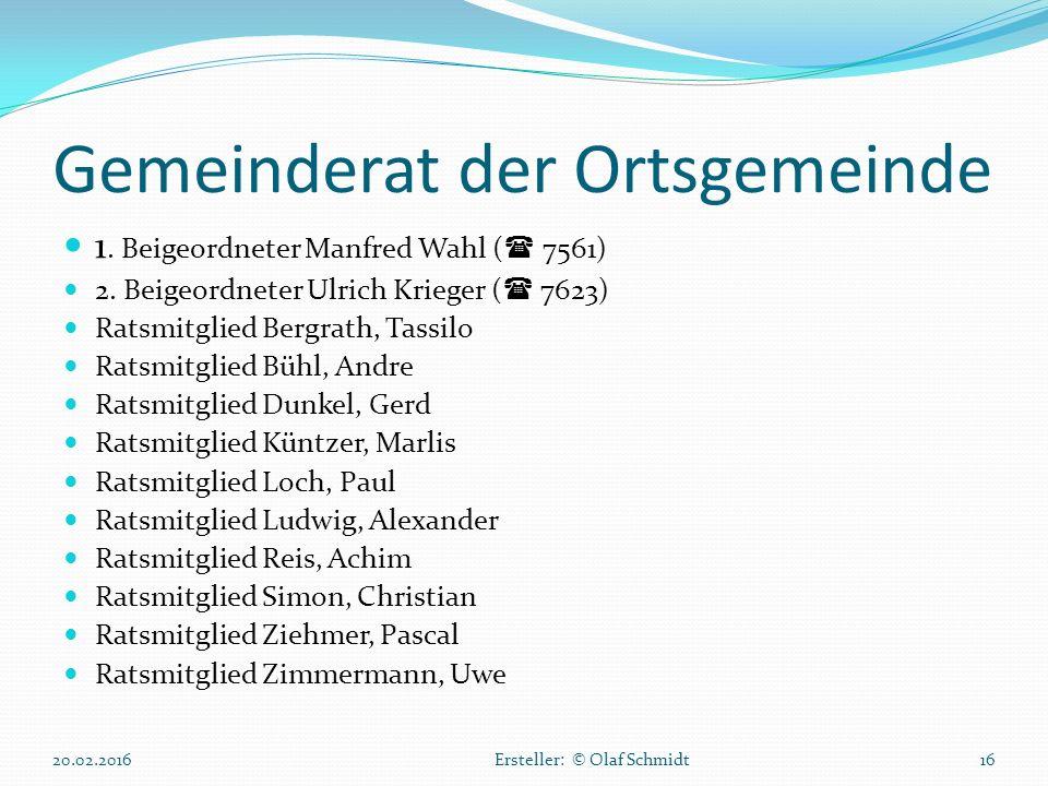 Gemeinderat der Ortsgemeinde 1. Beigeordneter Manfred Wahl (  7561) 2. Beigeordneter Ulrich Krieger (  7623) Ratsmitglied Bergrath, Tassilo Ratsmitg