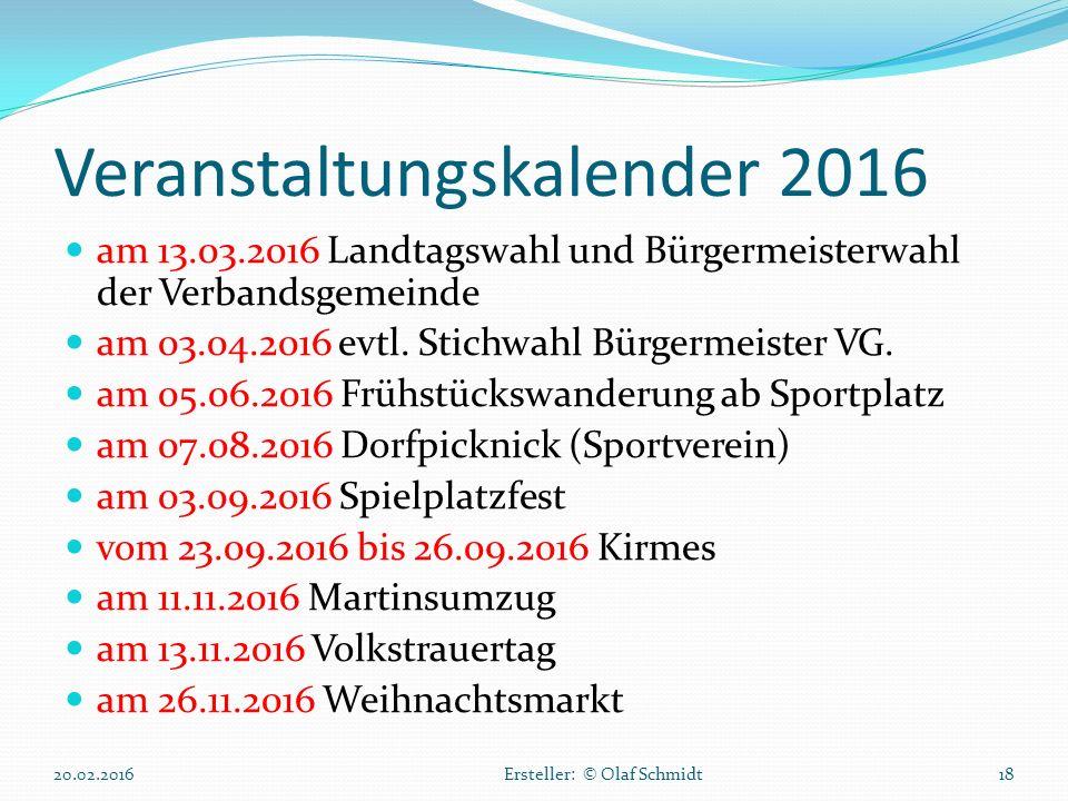 Veranstaltungskalender 2016 am 13.03.2016 Landtagswahl und Bürgermeisterwahl der Verbandsgemeinde am 03.04.2016 evtl. Stichwahl Bürgermeister VG. am 0