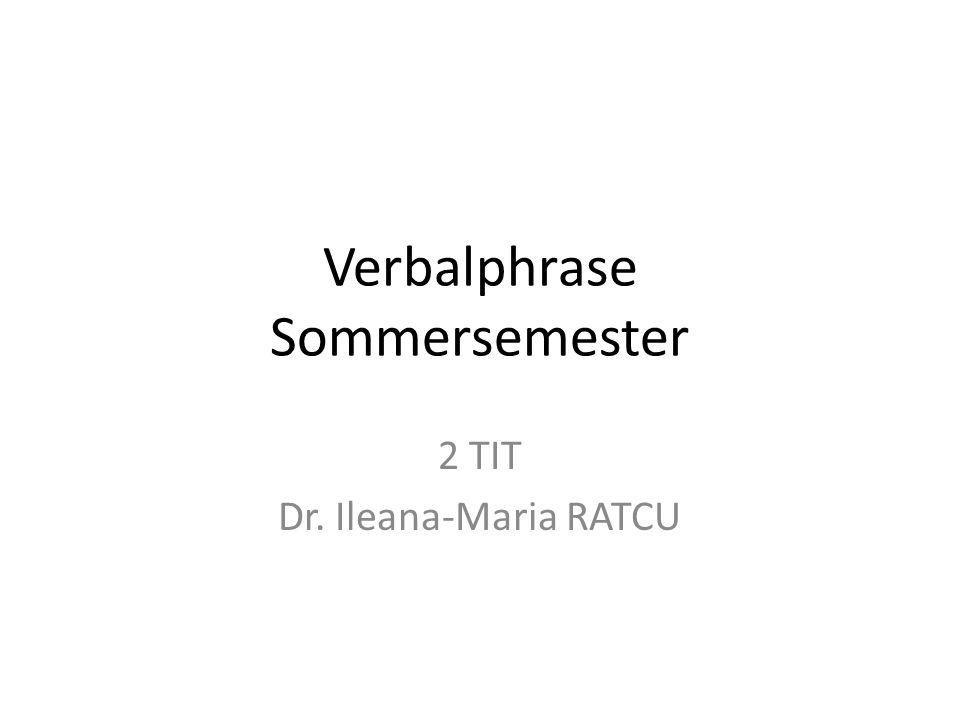 Verbalphrase Sommersemester 2 TIT Dr. Ileana-Maria RATCU