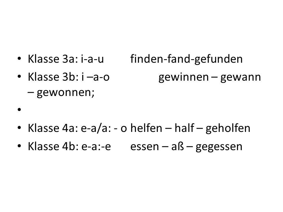 Klasse 3a: i-a-ufinden-fand-gefunden Klasse 3b: i –a-ogewinnen – gewann – gewonnen; Klasse 4a: e-a/a: - ohelfen – half – geholfen Klasse 4b: e-a:-eessen – aß – gegessen