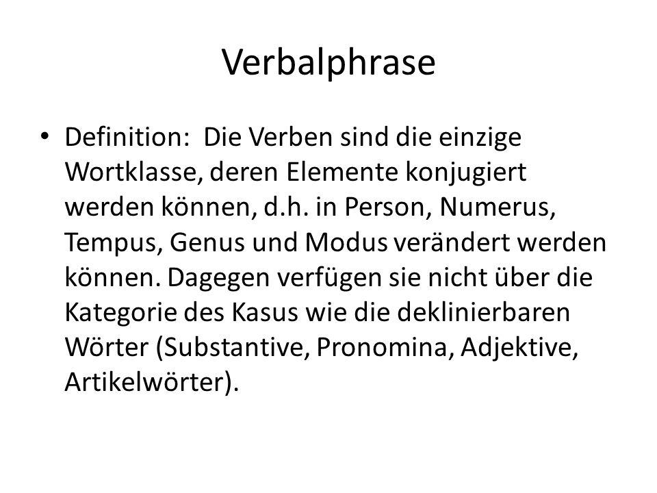Verbalphrase Definition: Die Verben sind die einzige Wortklasse, deren Elemente konjugiert werden können, d.h.