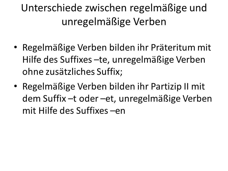 Regelmäßige Verben ändern im Präteritum und Partizip II ihren Stammvokal nicht, unregelmäßige Verben ändern ihren Stammvokal im gesetzmäßiger Weise in den drei Stammformen Infitiv – Präteritum – Perfekt II (Ablaut) Die 1.