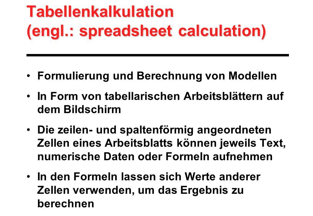 Tabellenkalkulation (engl.: spreadsheet calculation) Formulierung und Berechnung von Modellen In Form von tabellarischen Arbeitsblättern auf dem Bilds