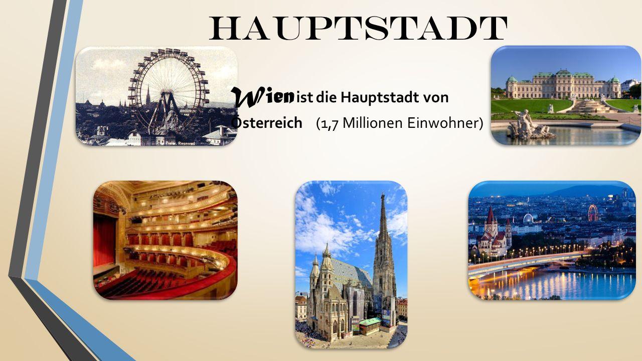 Hauptstadt Wien ist die Hauptstadt von Österreich (1,7 Millionen Einwohner)