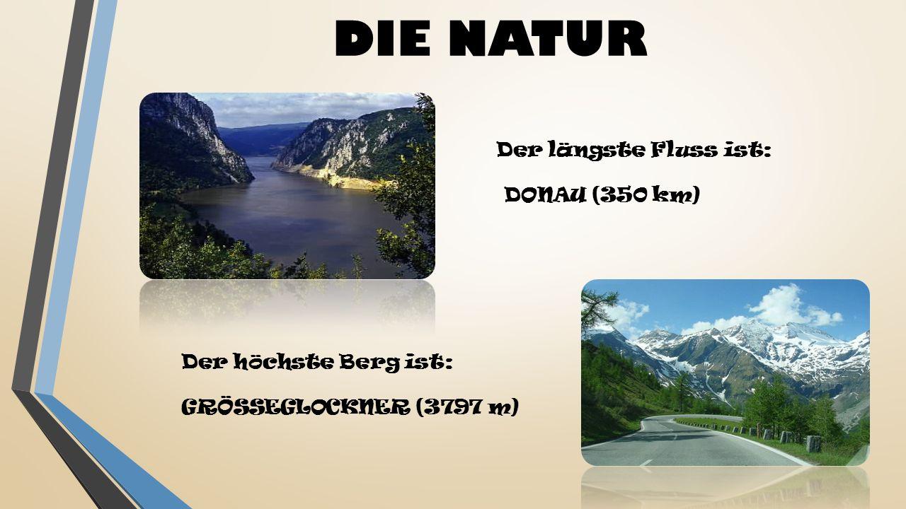 DIE NATUR Der längste Fluss ist: DONAU (350 km) Der höchste Berg ist: GRÖSSEGLOCKNER (3797 m)