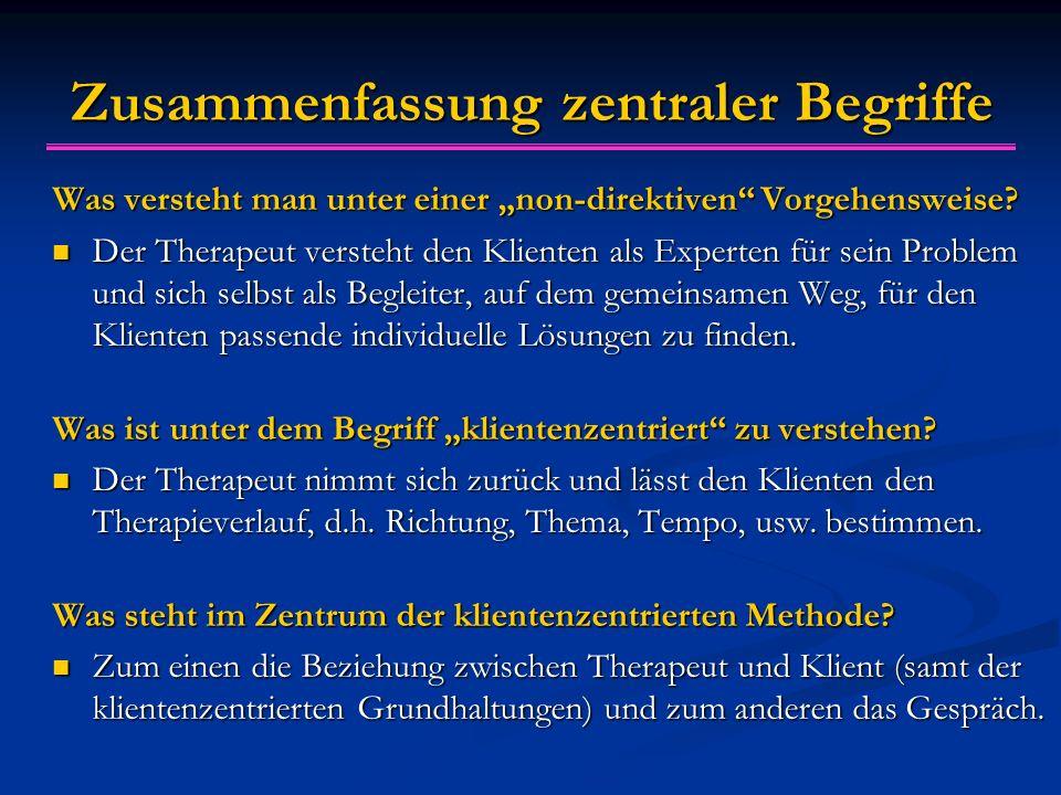 """Zusammenfassung zentraler Begriffe Was versteht man unter einer """"non-direktiven"""" Vorgehensweise? Der Therapeut versteht den Klienten als Experten für"""