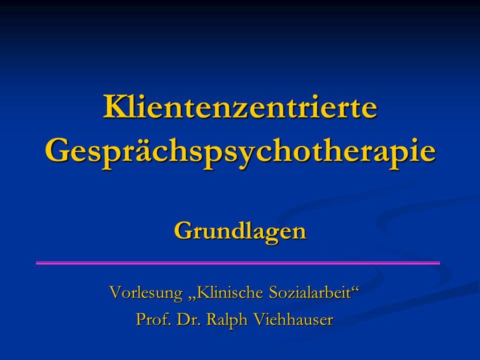 """Klientenzentrierte Gesprächspsychotherapie Grundlagen Vorlesung """"Klinische Sozialarbeit"""" Prof. Dr. Ralph Viehhauser"""