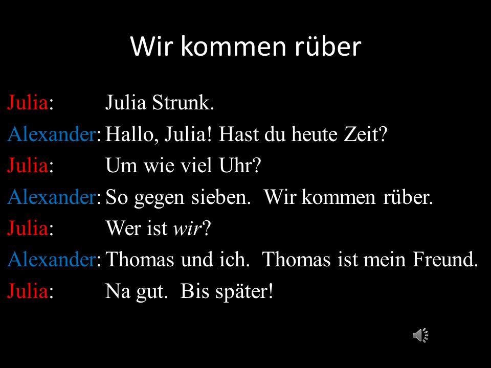 Wir kommen rüber Julia:Julia Strunk.Alexander:Hallo, Julia.