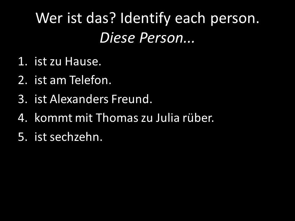 Wer ist das.Identify each person. Diese Person...