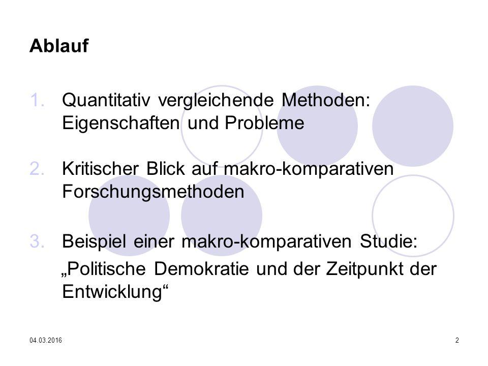 """04.03.20162 Ablauf 1.Quantitativ vergleichende Methoden: Eigenschaften und Probleme 2.Kritischer Blick auf makro-komparativen Forschungsmethoden 3.Beispiel einer makro-komparativen Studie: """"Politische Demokratie und der Zeitpunkt der Entwicklung"""