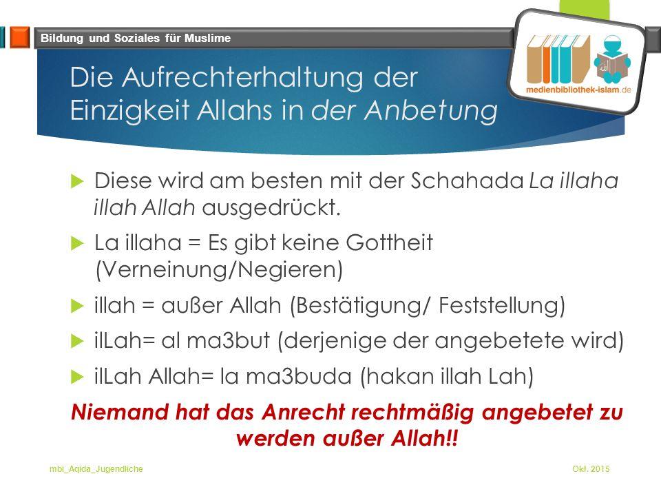 Bildung und Soziales für Muslime Die Aufrechterhaltung der Einzigkeit Allahs in der Anbetung  Diese wird am besten mit der Schahada La illaha illah Allah ausgedrückt.